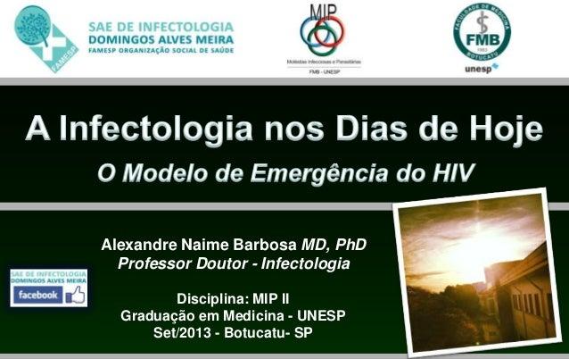 Alexandre Naime Barbosa MD, PhD Professor Doutor - Infectologia Disciplina: MIP II Graduação em Medicina - UNESP Set/2013 ...