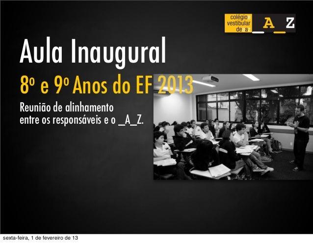 Aula Inaugural       8 o      e     9 o Anos      do EF 2013       Reunião de alinhamento       entre os responsáveis e o ...