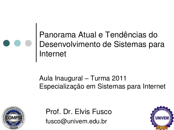 Panorama Atual e Tendências do Desenvolvimento de Sistemas para Internet<br />Aula Inaugural – Turma 2011<br />Especializa...