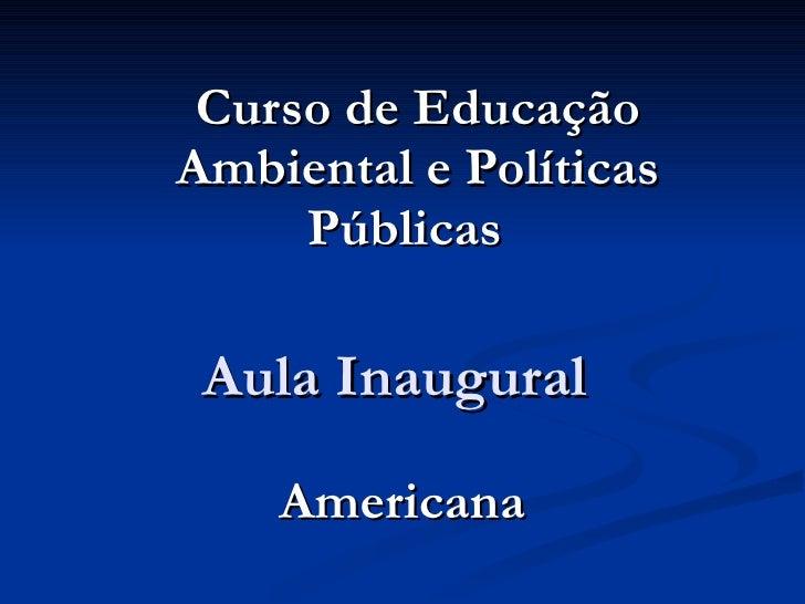Aula Inaugural  Americana Curso de Educação Ambiental e Políticas Públicas