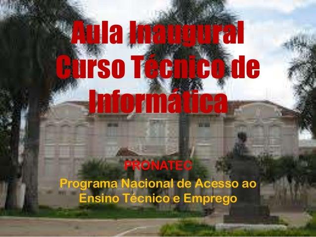 Aula Inaugural Curso Técnico de Informática PRONATEC Programa Nacional de Acesso ao Ensino Técnico e Emprego