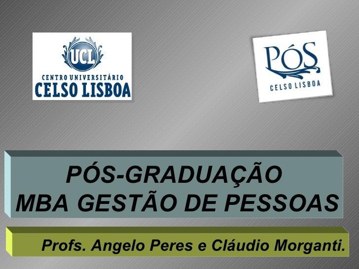 PÓS-GRADUAÇÃO  MBA GESTÃO DE PESSOAS Profs. Angelo Peres e Cláudio Morganti.