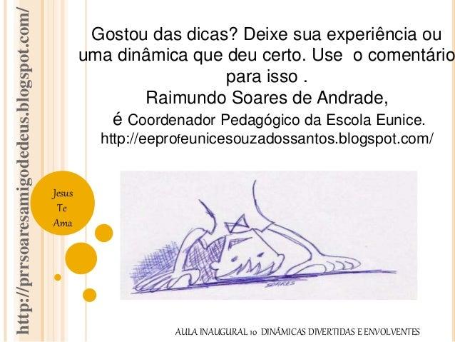 http://prrsoaresamigodedeus.blogspot.com/  Jesus  Te  Ama  Gostou das dicas? Deixe sua experiência ou  uma dinâmica que de...