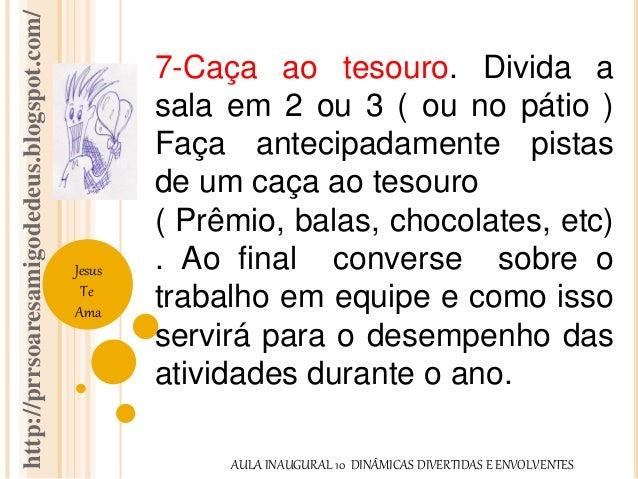 http://prrsoaresamigodedeus.blogspot.com/  Jesus  Te  Ama  7-Caça ao tesouro. Divida a  sala em 2 ou 3 ( ou no pátio )  Fa...
