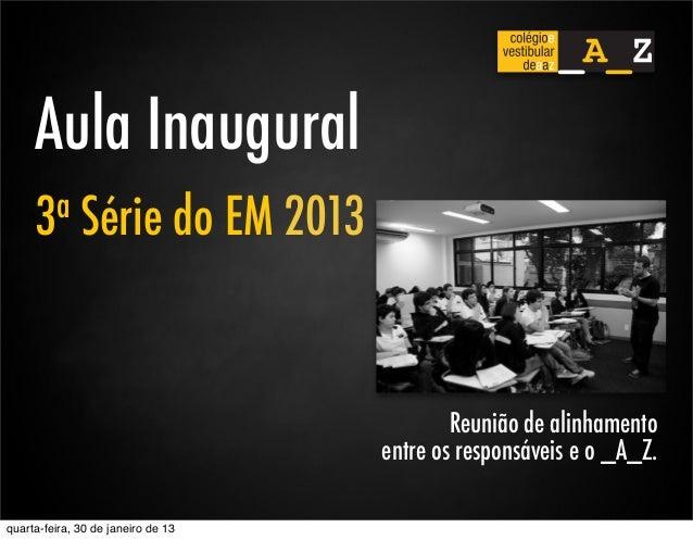 Aula Inaugural     3 a      Série do EM 2013                                            Reunião de alinhamento            ...