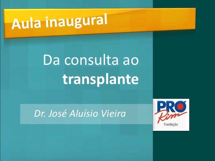 Aula inaugural     Da consulta ao        transplante   Dr. José Aluísio Vieira