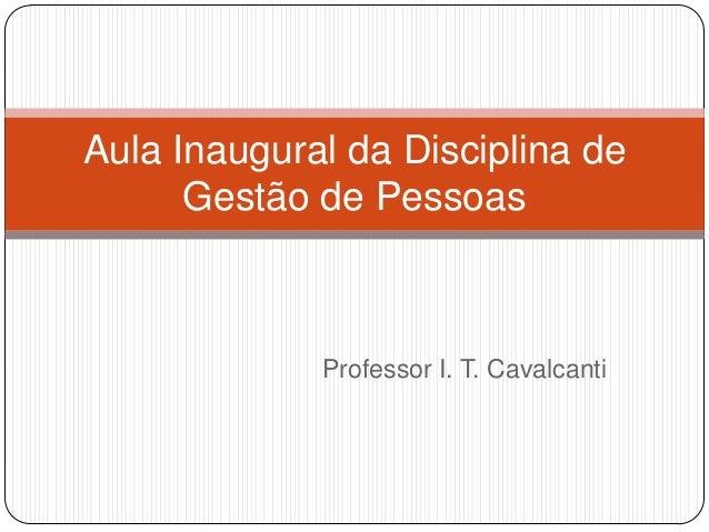 Aula Inaugural da Disciplina de      Gestão de Pessoas             Professor I. T. Cavalcanti