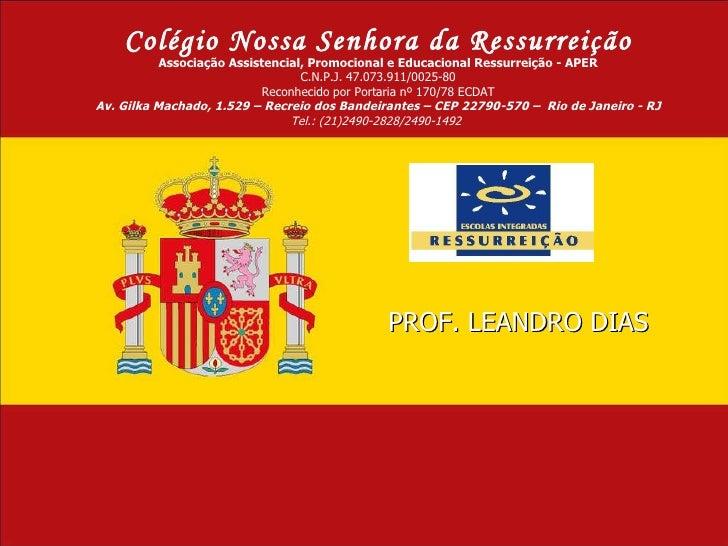 PROF. LEANDRO DIAS Colégio Nossa Senhora da Ressurreição Associação Assistencial, Promocional e Educacional Ressurreição -...
