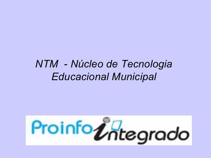 NTM - Núcleo de Tecnologia  Educacional Municipal
