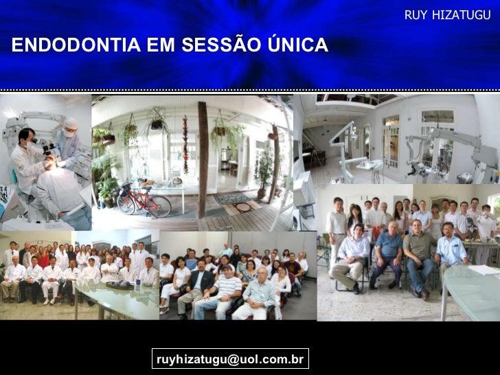 [email_address] RUY HIZATUGU ENDODONTIA EM SESSÃO ÚNICA