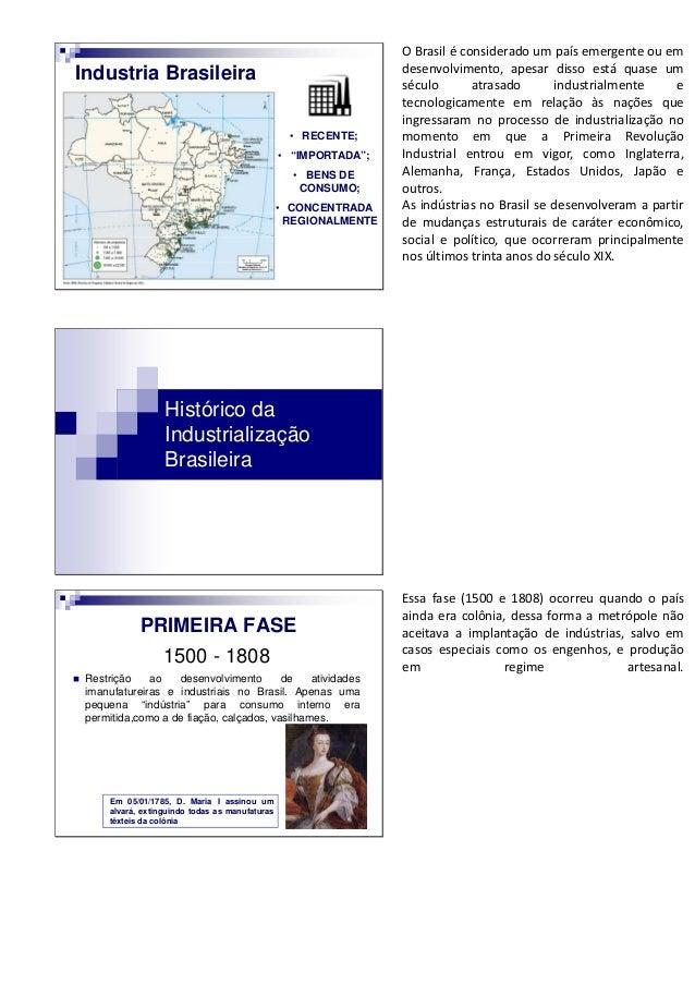 """• RECENTE; • """"IMPORTADA""""; • BENS DE CONSUMO; • CONCENTRADA REGIONALMENTE Industria Brasileira O Brasil é considerado um pa..."""