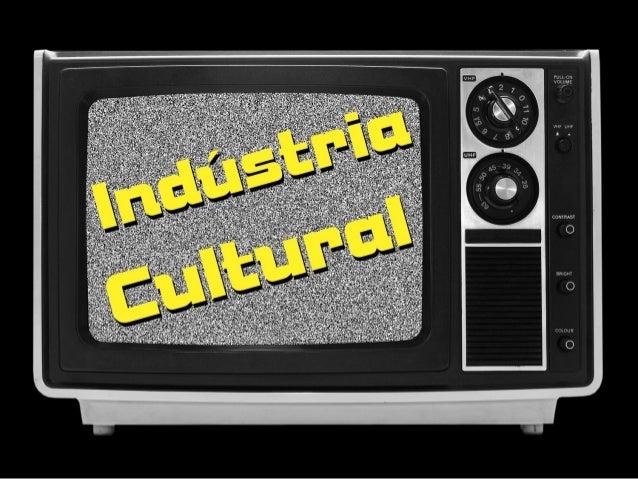 O que é a Indústria Cultural? É o grupo de empresas e instituições, que possuem como atividade econômica a produção de cul...