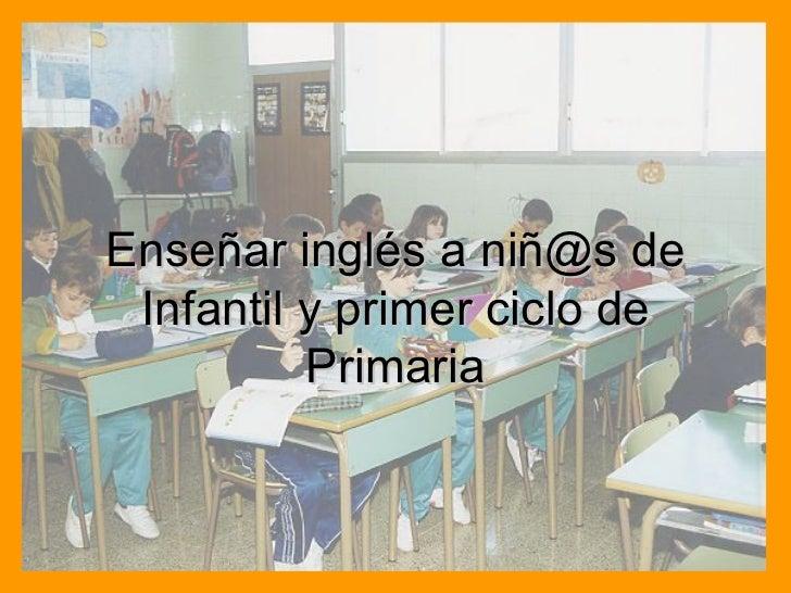 Enseñar inglés a niñ@s de Infantil y primer ciclo de Primaria