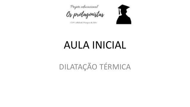 AULA INICIAL DILATAÇÃO TÉRMICA