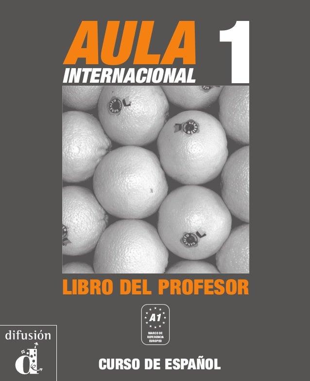 AULA INTERNACIONAL es un método de español que adopta la perspectiva orientada a la acción propuesta por el Marco común eu...