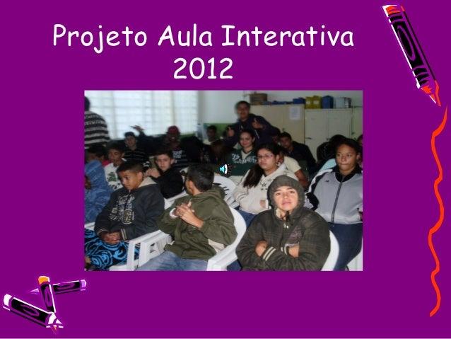 Projeto Aula Interativa         2012