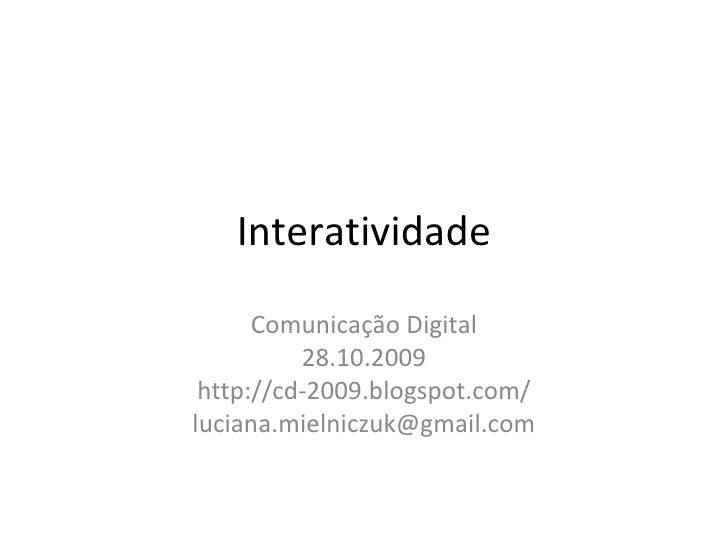 Interatividade Comunica ção  Digital 28.10.2009 http://cd-2009.blogspot.com/ [email_address]