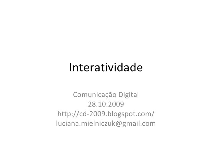 Interatividade Comunica ção  Digital 28.10.2009 http://cd-2009.blogspot.com/ [email_address]