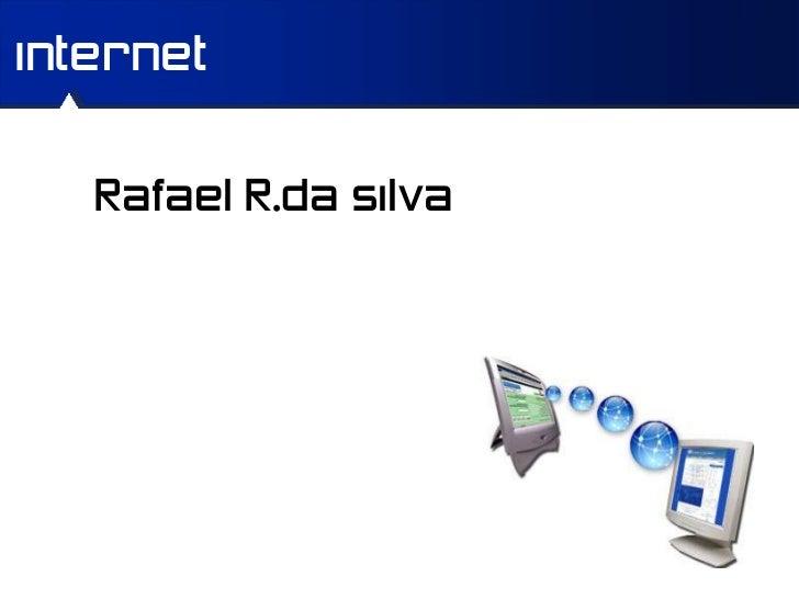 internet   Rafael R.da silva