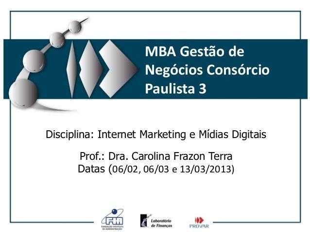 MBA Gestão de                     Negócios Consórcio                     Paulista 3Disciplina: Internet Marketing e Mídias...