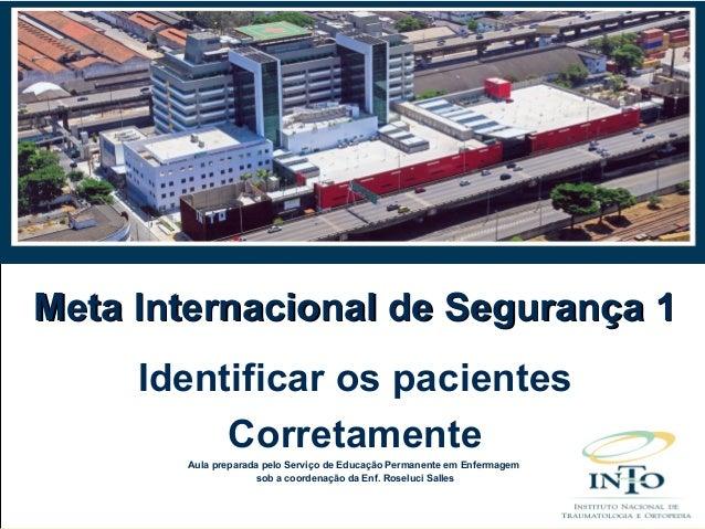 Meta Internacional de Segurança 1Meta Internacional de Segurança 1Identificar os pacientesCorretamenteAula preparada pelo ...