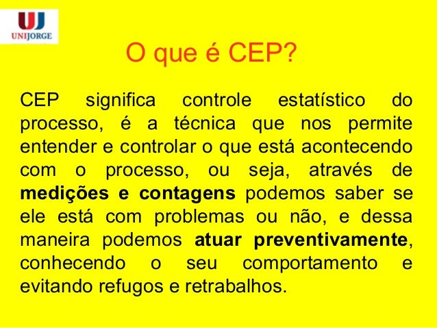 O que é CEP? CEP significa controle estatístico do processo, é a técnica que nos permite entender e controlar o que está a...