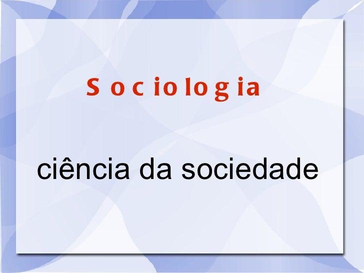 Sociologia ciência da sociedade
