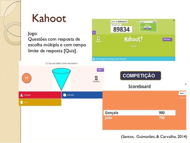 Kahoot COMPETIÇÃO (Santos, Guimarães, & Carvalho, 2014) Jogo: Questões com resposta de escolha múltipla e com tempo limite...