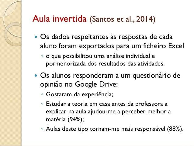 Aula invertida (Santos et al., 2014)  Os dados respeitantes às respostas de cada aluno foram exportados para um ficheiro ...