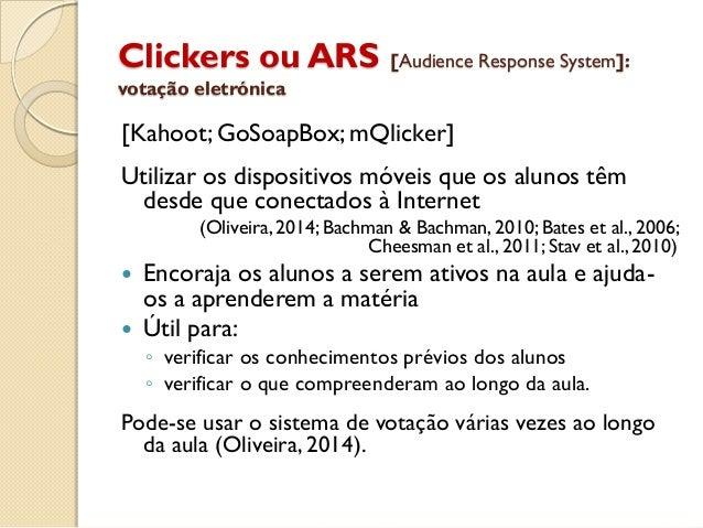 Clickers ou ARS [Audience Response System]: votação eletrónica [Kahoot; GoSoapBox; mQlicker] Utilizar os dispositivos móve...