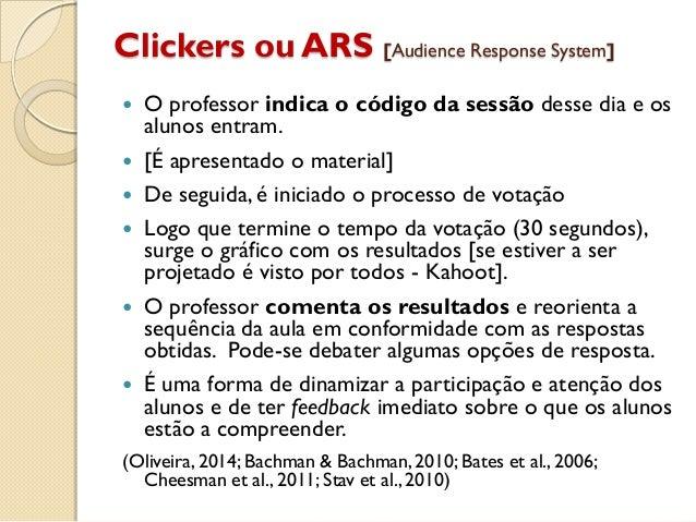 Clickers ou ARS [Audience Response System]  O professor indica o código da sessão desse dia e os alunos entram.  [É apre...