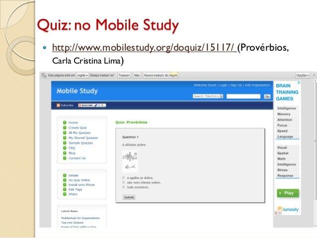 Quiz: no Mobile Study  http://www.mobilestudy.org/doquiz/15117/ (Provérbios, Carla Cristina Lima)