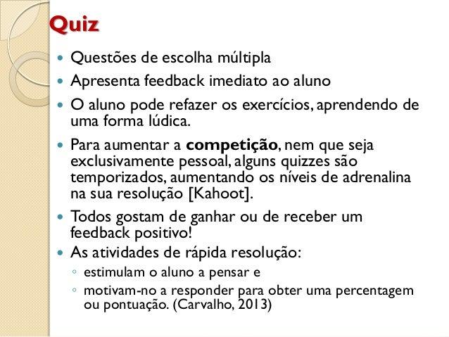 Quiz  Questões de escolha múltipla  Apresenta feedback imediato ao aluno  O aluno pode refazer os exercícios, aprendend...
