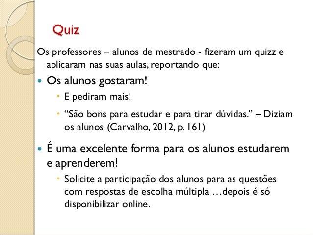 Quiz Os professores – alunos de mestrado - fizeram um quizz e aplicaram nas suas aulas, reportando que:  Os alunos gostar...