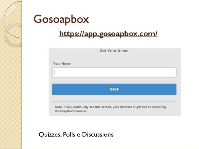 Gosoapbox https://app.gosoapbox.com/ Quizzes; Polls e Discussions