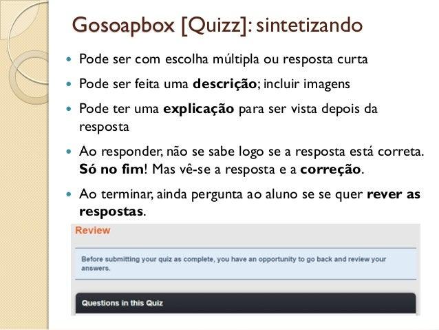 Gosoapbox [Quizz]: sintetizando  Pode ser com escolha múltipla ou resposta curta  Pode ser feita uma descrição; incluir ...