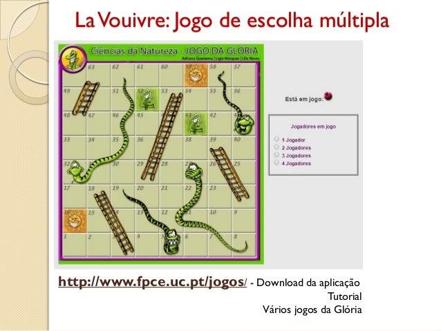 LaVouivre: Jogo de escolha múltipla http://www.fpce.uc.pt/jogos/ - Download da aplicação Tutorial Vários jogos da Glória