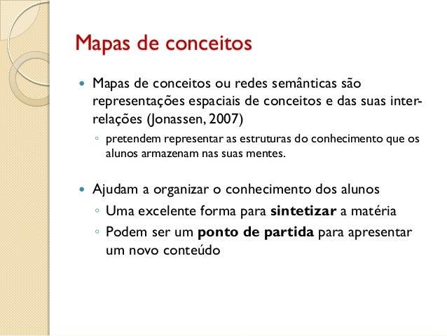 Mapas de conceitos  Mapas de conceitos ou redes semânticas são representações espaciais de conceitos e das suas inter- re...