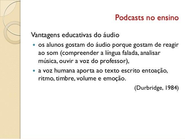 Podcasts no ensino Vantagens educativas do áudio  os alunos gostam do áudio porque gostam de reagir ao som (compreender a...