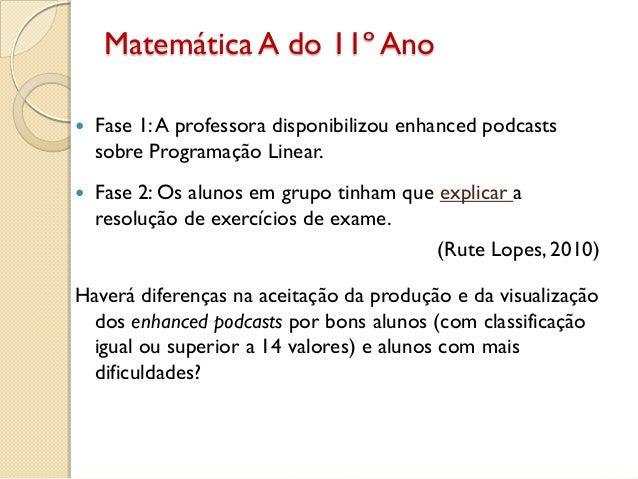 Matemática A do 11º Ano  Fase 1:A professora disponibilizou enhanced podcasts sobre Programação Linear.  Fase 2: Os alun...