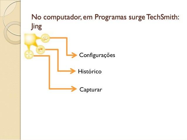 No computador, em Programas surgeTechSmith: Jing Configurações Histórico Capturar