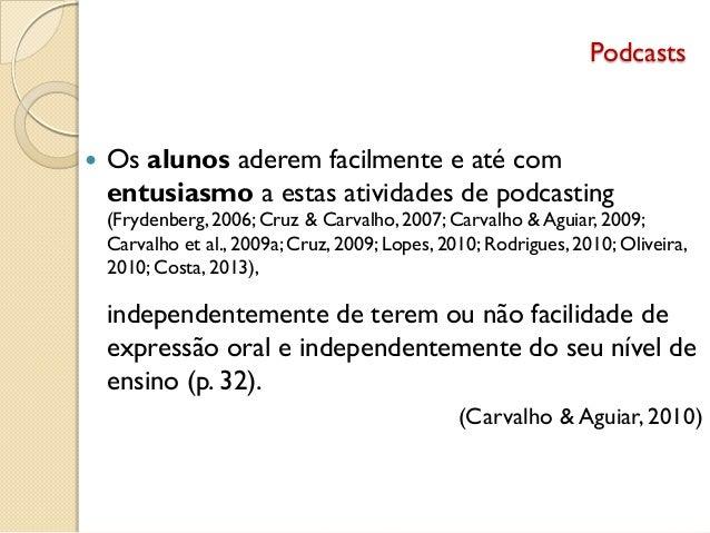 Podcasts  Os alunos aderem facilmente e até com entusiasmo a estas atividades de podcasting (Frydenberg, 2006; Cruz & Car...