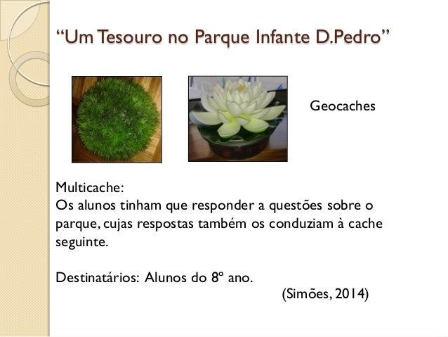 """""""UmTesouro no Parque Infante D.Pedro"""" Geocaches Multicache: Os alunos tinham que responder a questões sobre o parque, cuja..."""