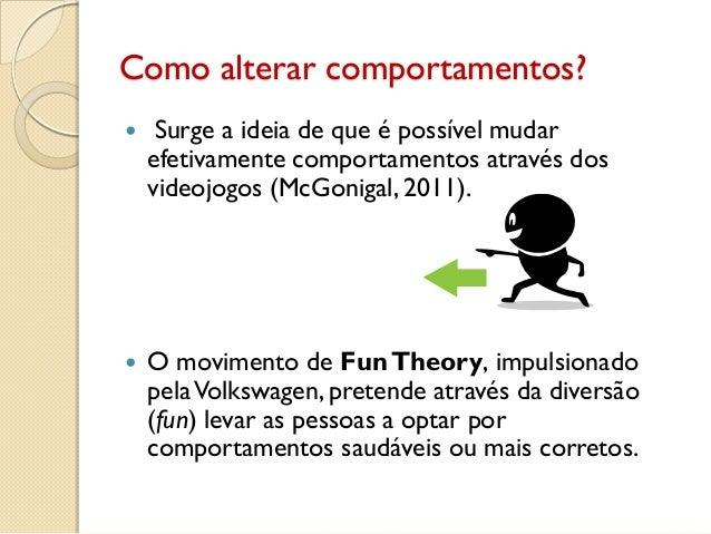 Como alterar comportamentos?  Surge a ideia de que é possível mudar efetivamente comportamentos através dos videojogos (M...