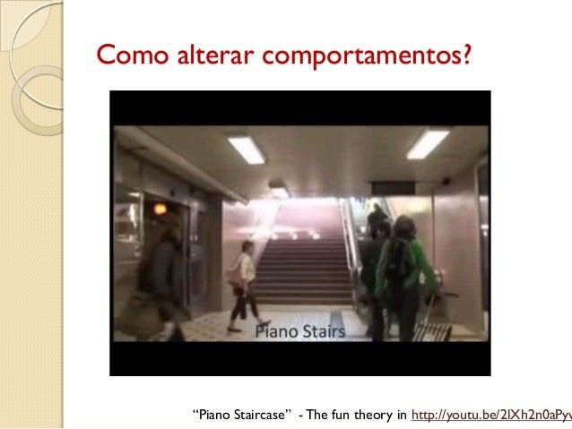 """Como alterar comportamentos? """"Piano Staircase"""" - The fun theory in http://youtu.be/2lXh2n0aPyw"""