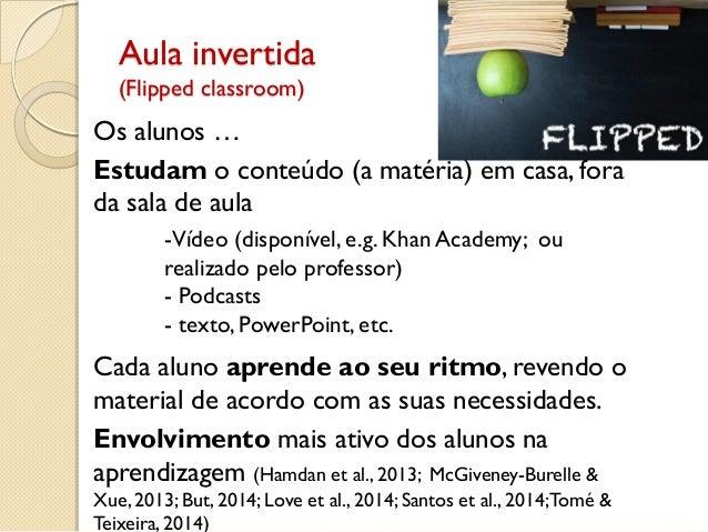 Aula invertida (Flipped classroom) Os alunos … Estudam o conteúdo (a matéria) em casa, fora da sala de aula -Vídeo (dispon...