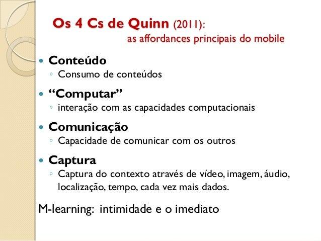 """Os 4 Cs de Quinn (2011): as affordances principais do mobile  Conteúdo ◦ Consumo de conteúdos  """"Computar"""" ◦ interação co..."""
