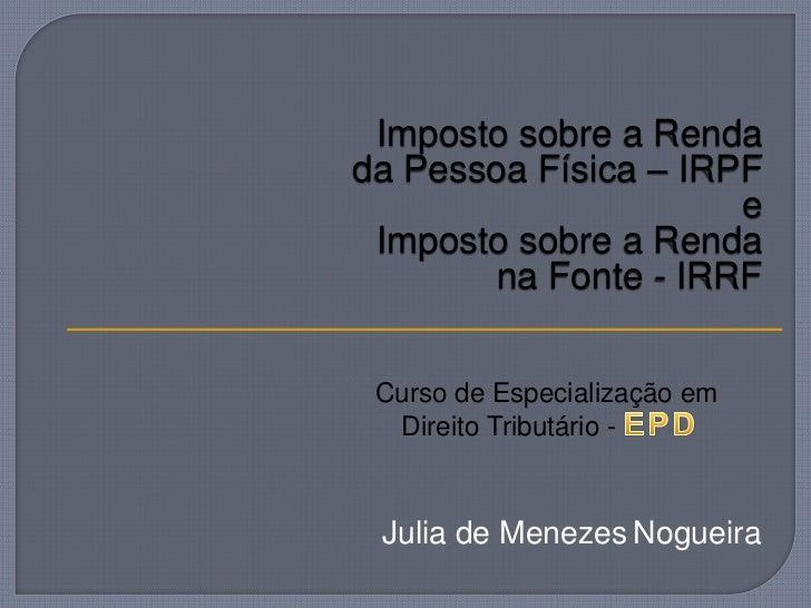 Imposto sobre a Rendada Pessoa Física – IRPF                      e Imposto sobre a Renda        na Fonte - IRRF Curso de ...