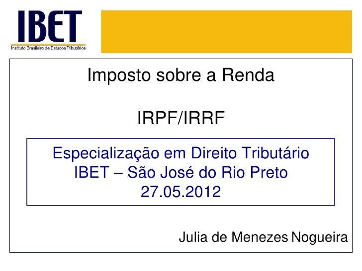 Imposto sobre a Renda           IRPF/IRRFEspecialização em Direito Tributário  IBET – São José do Rio Preto            27....