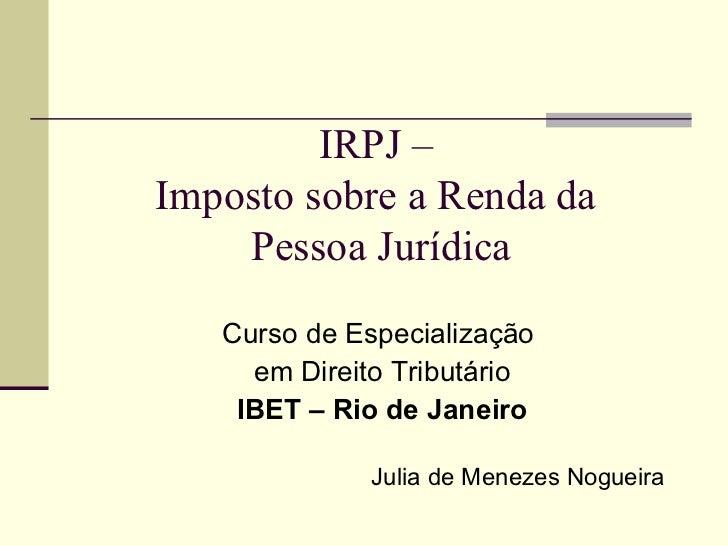 IRPJ –  Imposto sobre a Renda da  Pessoa Jurídica <ul><li>Curso de Especialização  </li></ul><ul><li>em Direito Tributário...
